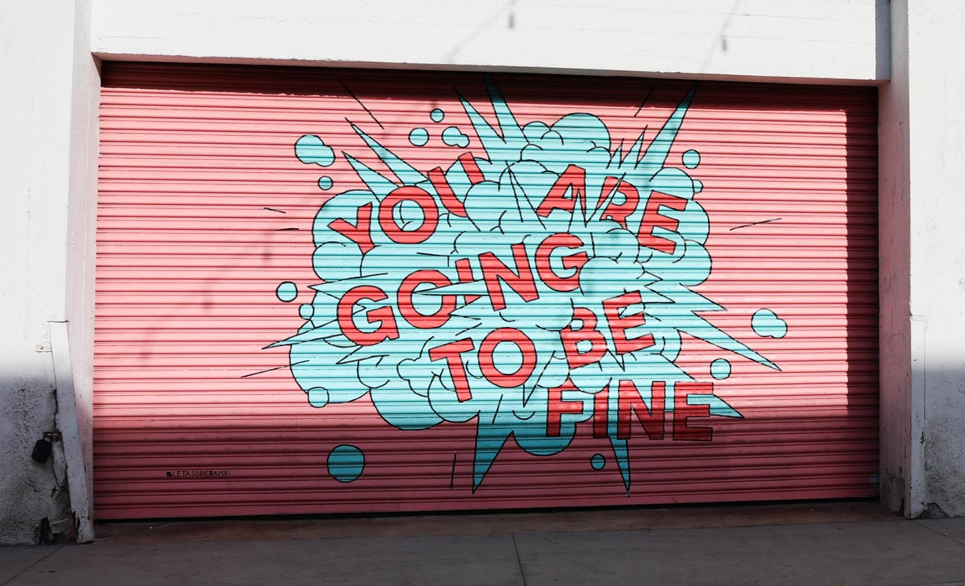 Graffiti saying You Are Going To Be Fine