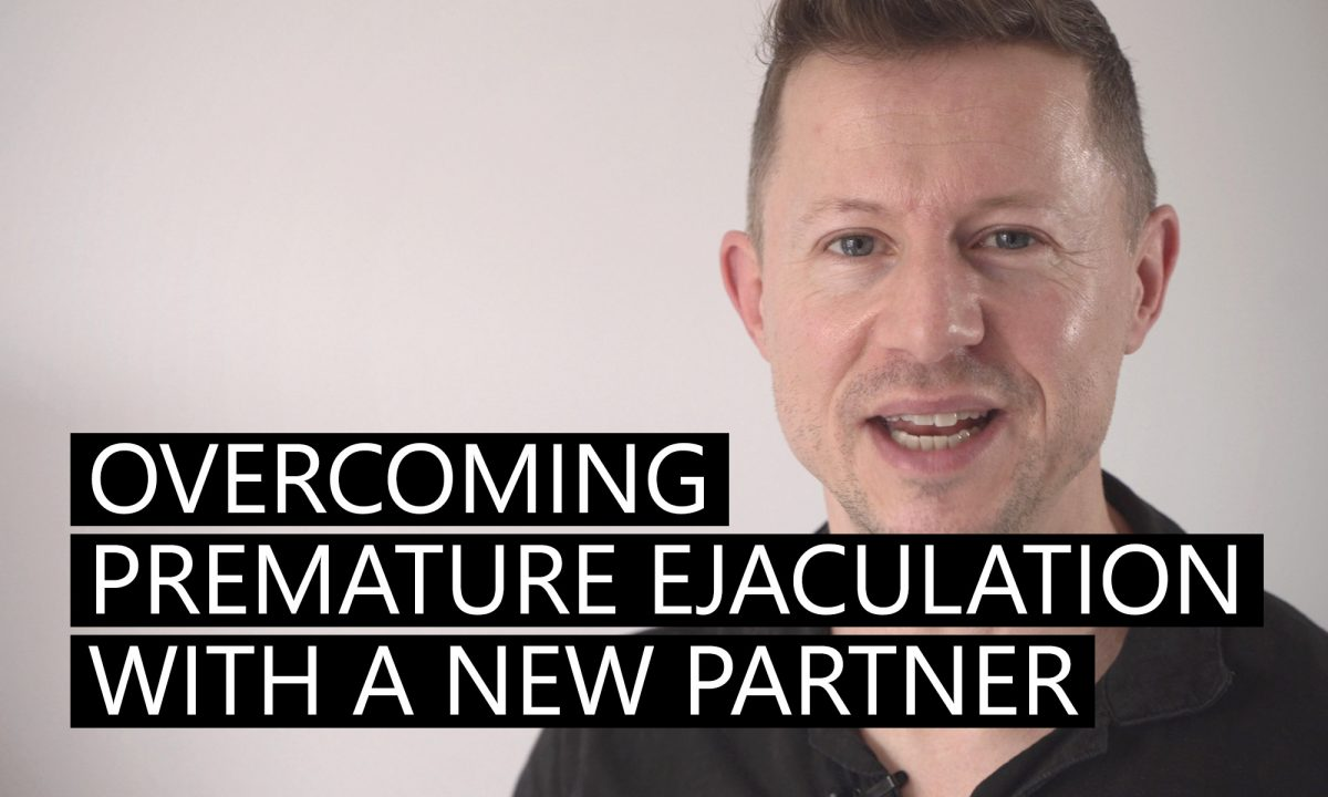 Overcoming premature ejaculation with a new partner